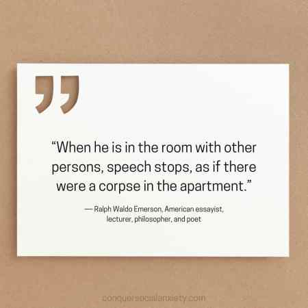 """Ralph Waldo Emerson social anxiety quote: """"When he is in the room with other persons, speech stops, as if there were a corpse in the apartment."""""""