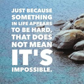 Just because something is hard doesn't make it impossible