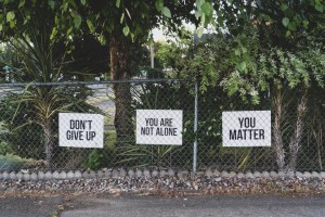 Don't give up, you're not alone, YOU MATTER.