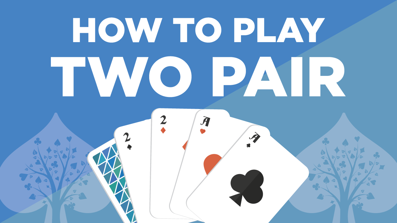 How to Play Two Pair in Poker