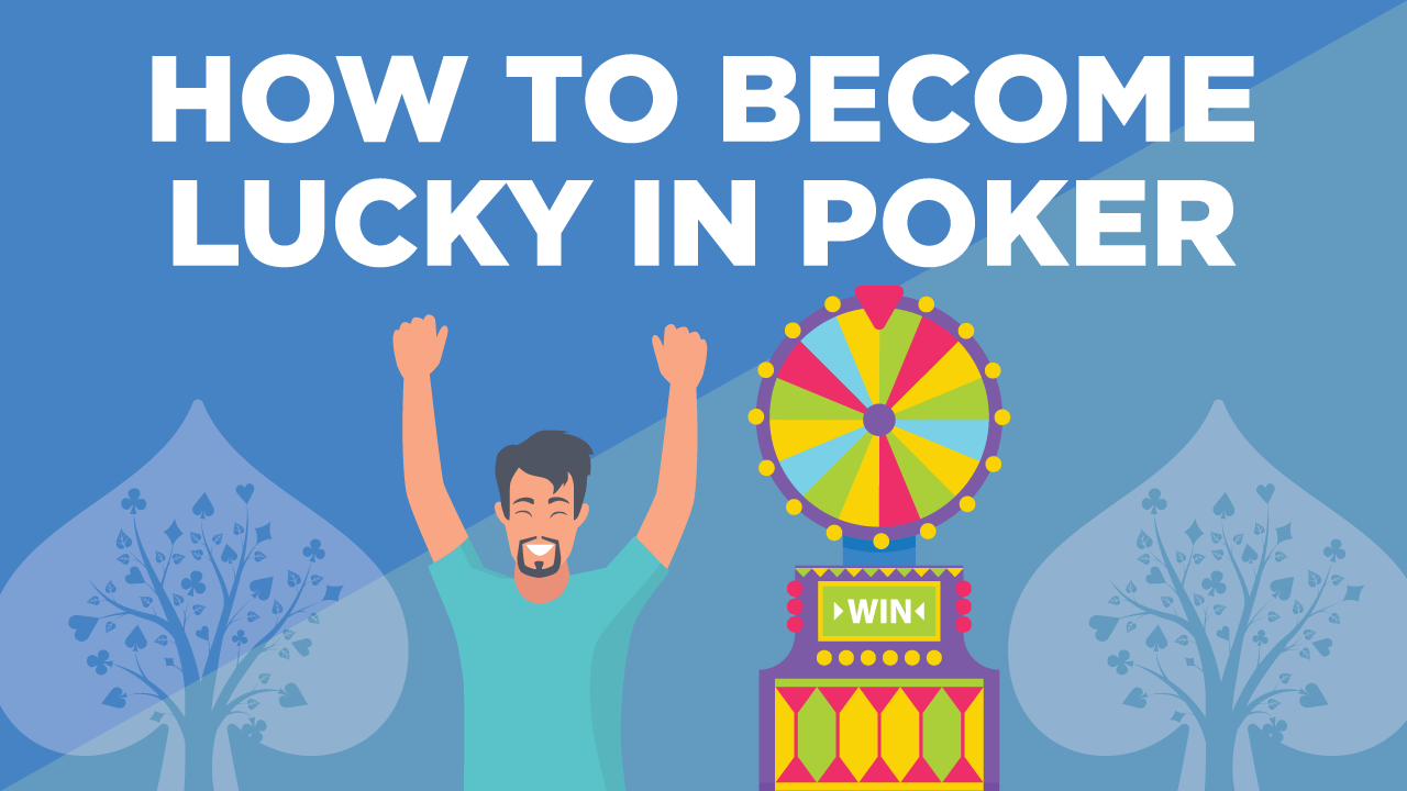 How to Become Lucky in Poker