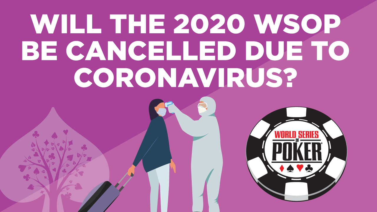 Will the 2020 WSOP Be Cancelled Because of Coronavirus?