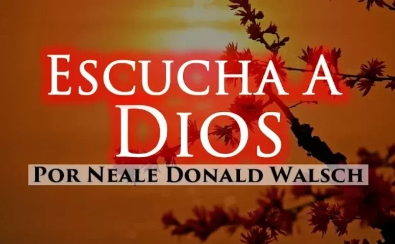 ESCUCHA A DIOS Y CREA TU PROPIA EXPERIENCIA | NEALE DONALD WALSCH
