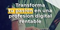 Transforma tu pasión en una profesión digital rentable