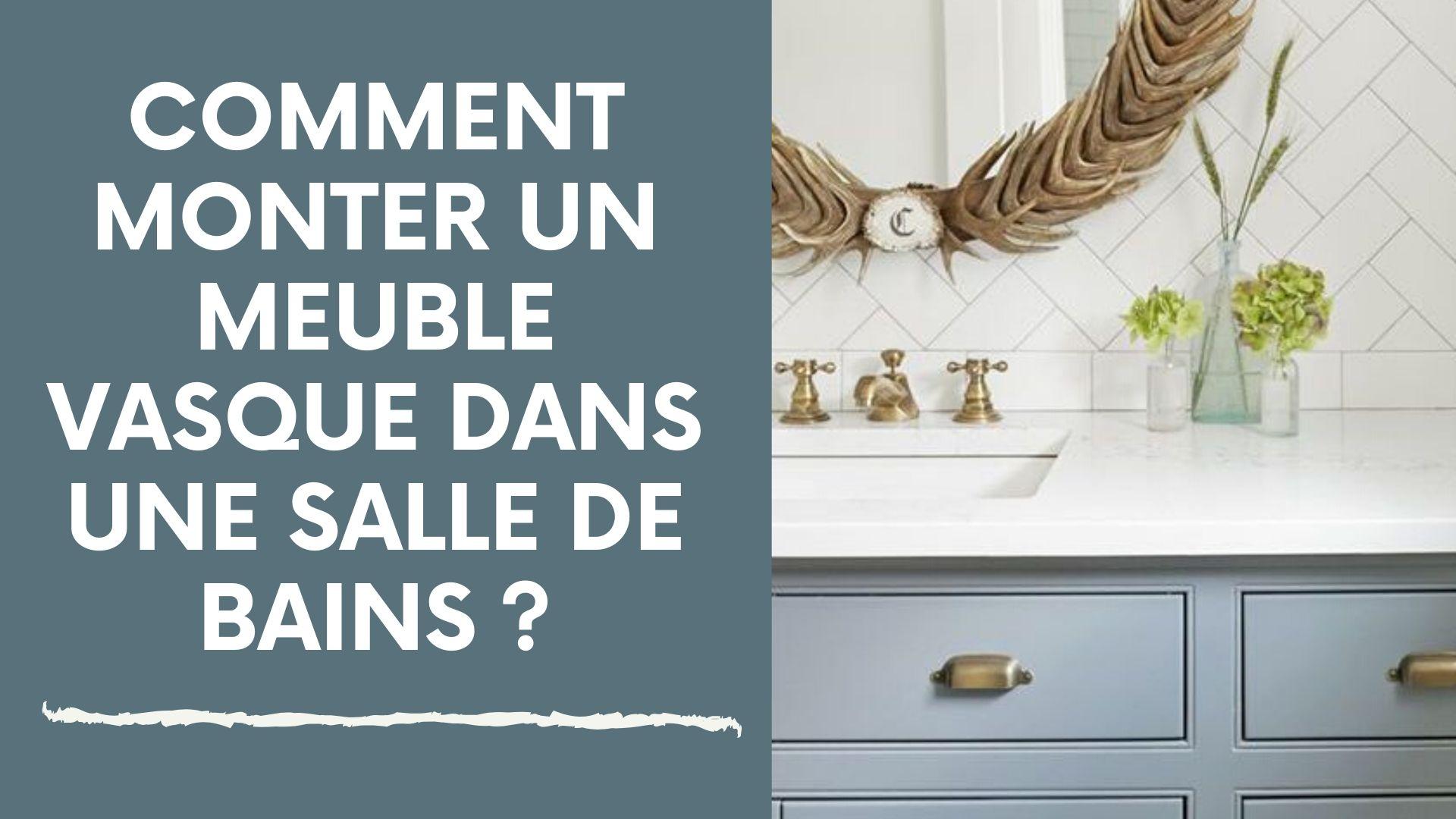 Monter Sa Salle De Bain comment monter un meuble vasque dans une salle de bains ?