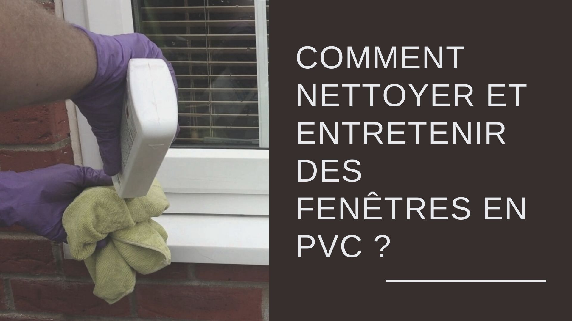 Quel Produit Pour Nettoyer Le Pvc comment nettoyer et entretenir des fenêtres en pvc ?