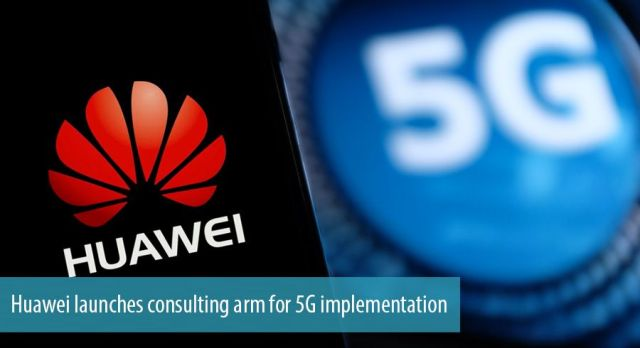 Huawei launches consulting arm for 5G implementation