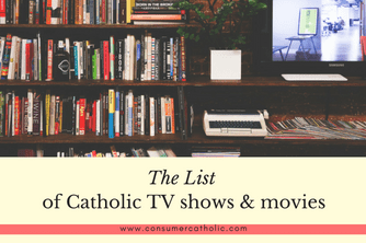 The List of Catholic TV shows & films 2018 - Consumer Catholic
