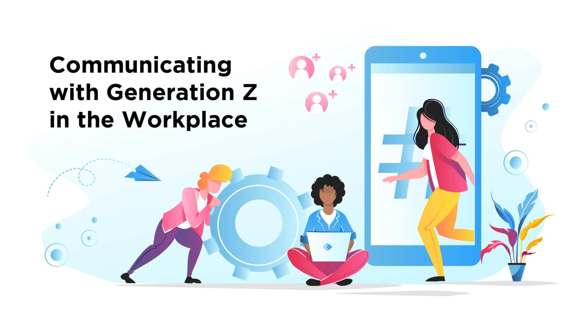 Communicating With Generation Z In The Workplace