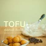 4 Ingredients Tofu Donut Holes