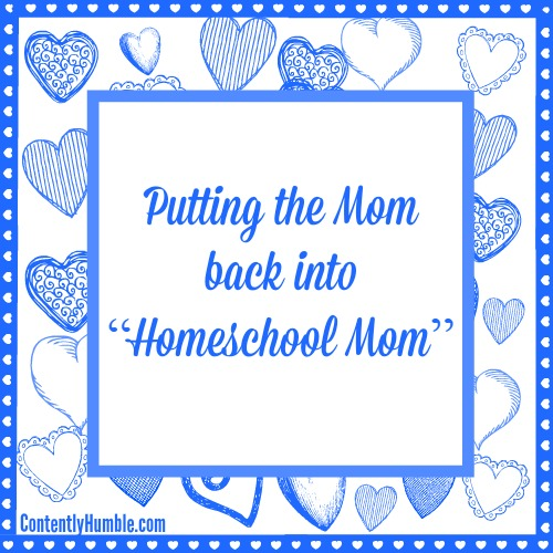 "Putting the Mom Back Into ""Homeschool Mom"""