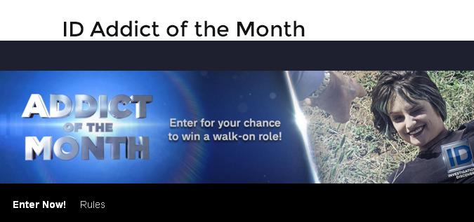 Investigation Discovery Addict Of The Month Sweepstakes - Enter To Win A Walk-On Role Prize