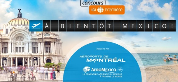Radio Canada See You Soon Mexico Contest-Stand To Win 2 Round Trip Montreal-Mexico Flight Tickets Direct Flight