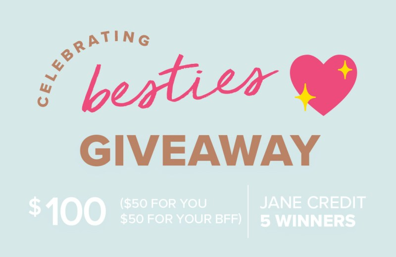 The Jane Celebrating Besties Giveaway- Chance To Win $50 Jane Credit
