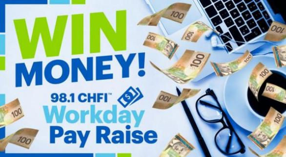 The 98.1 CHFI Workday Pay Raise Contest