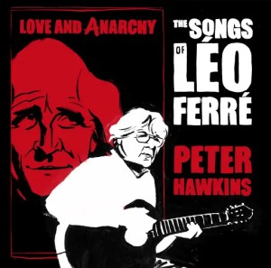 Peter Hawkins, Love and Anarchy - The Songs of Léo Ferré