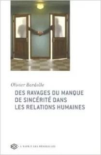 Des ravages du manque de sincérité dans les relations humaines, par Olivier Bardolle (Crédits l'Esprit des péninsules, tous droits réservés)