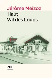 Haut Val des Loups, par Jérôme Meizoz (Crédits : Zoé, tous droits réservés)