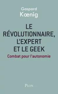 Le révolutionnaire, l'expert et le geek, par Gaspard Koenig (Crédits Plon, tous droits réservés)