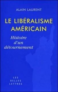 Le libéralisme américain par Alain Laurent