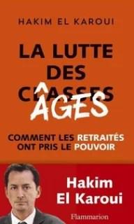 La lutte des âges, par Hakim El Karoui, c'est l'histoire de la prise du pouvoir politique en France par les baby boomers désormais retraités.