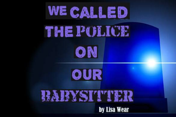 we called the police on our babysitter