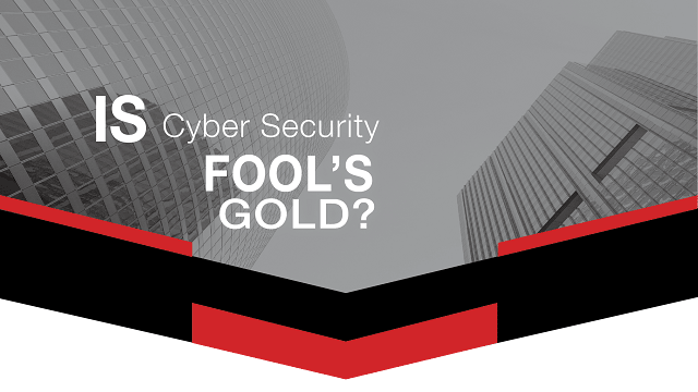 Is Cyber security security Fool's Gold header image