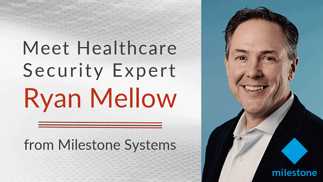 Ryan Mellow Healthcare Security Expert from milestone Systems header image