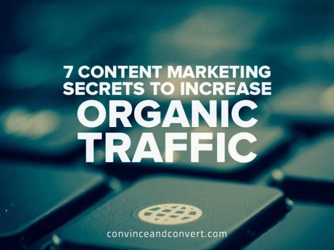 7 Content Marketing Secrets to Increase Organic Traffic