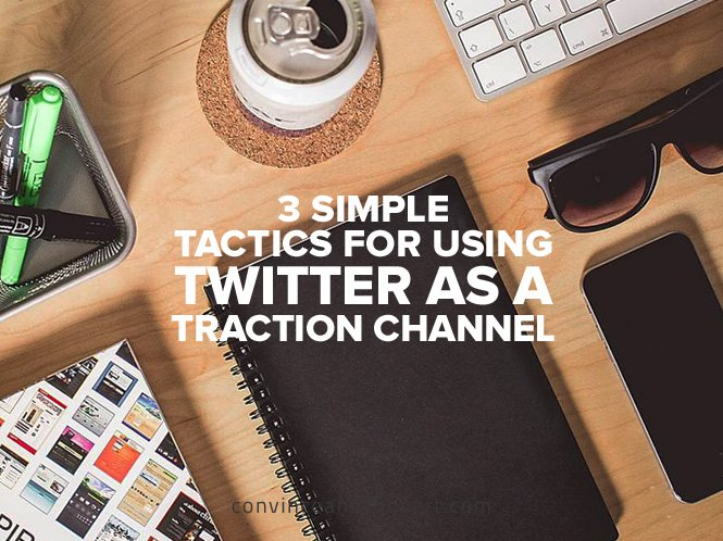 3-simple-tactics-for-using-twitter-as-a-traction-channel