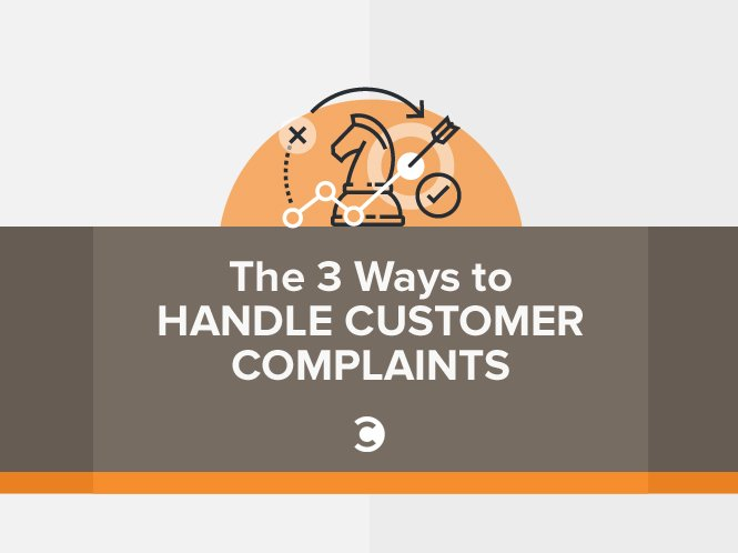 The 3 Ways to Handle Customer Complaints