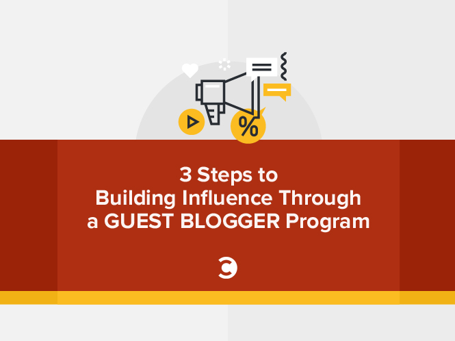 3 Steps to Building Influence Through a Guest Blogger Program