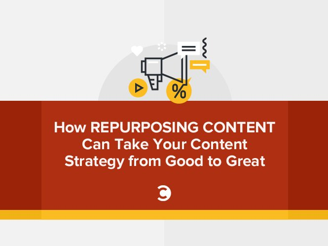 How Repurposing Content Can Take Your Content Strategy from Good to Great