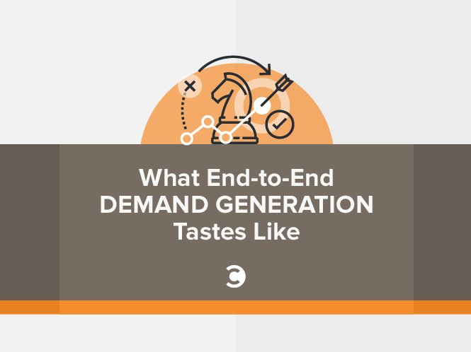 What End-to-End Demand Generation Tastes Like