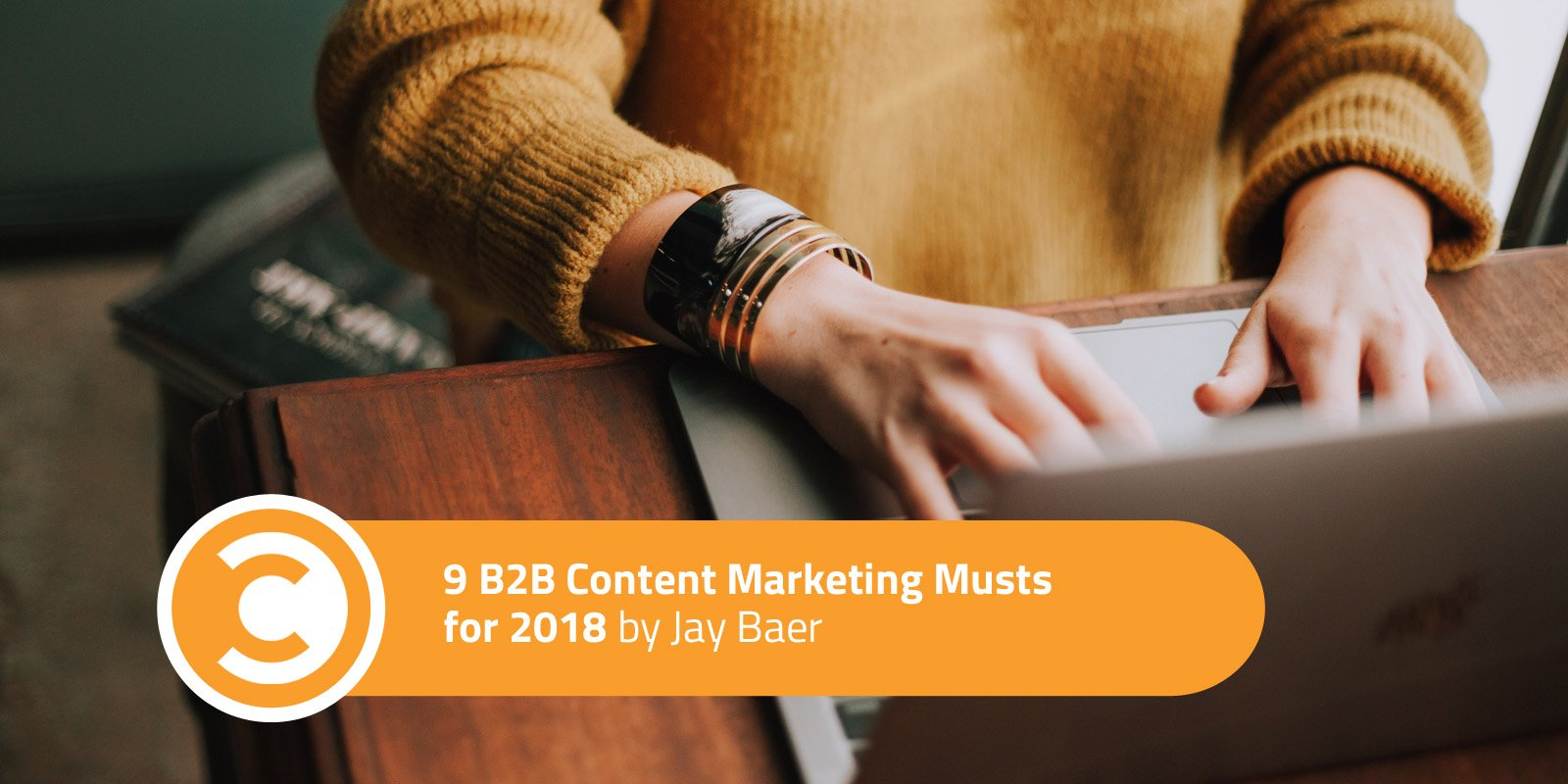 9 B2B Content Marketing Musts for 2018