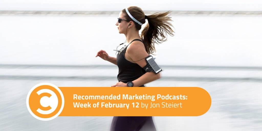 Recommended Marketing Podcasts Week of February 12