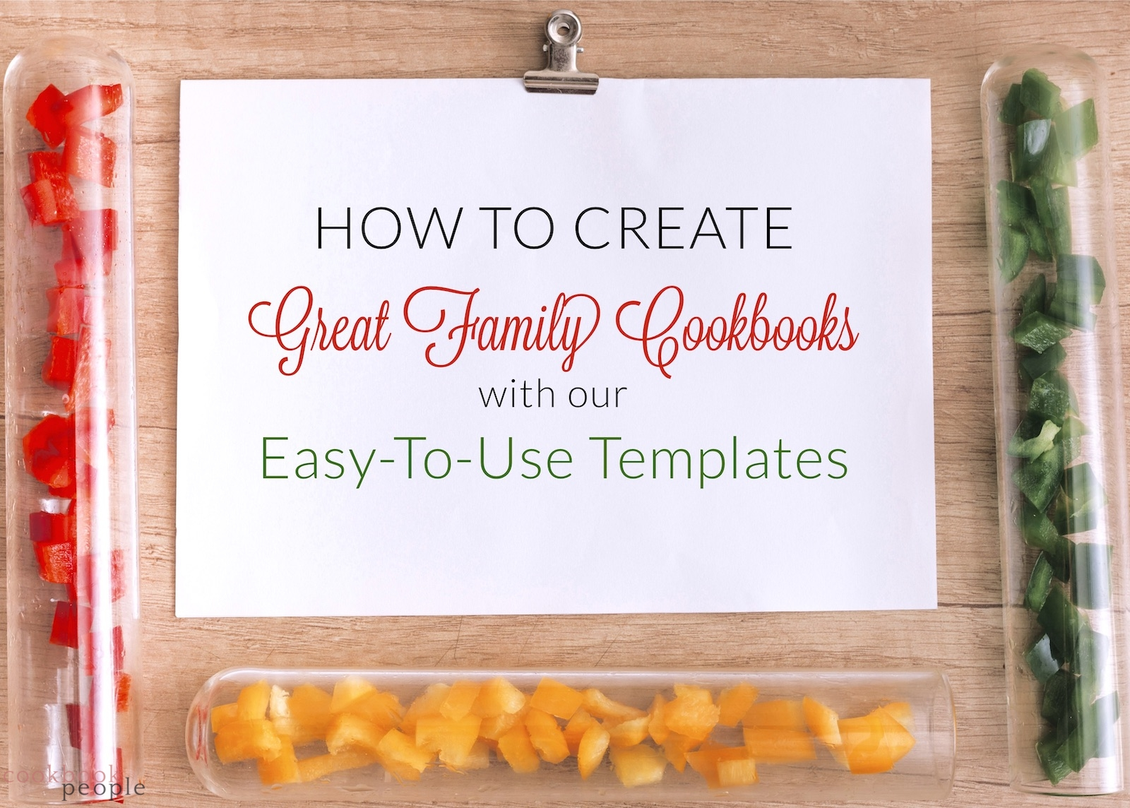 Glass tubes containing chopped peppers surrounding paper with text: How to Create Great Family Cookbooks with Our Easy-To-Use Templates