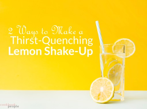 """Photo of Lemon Drink on yellow background overlaid with text: """"2 Ways to Make a Thirst-Quenching Lemon Shake-Up"""""""