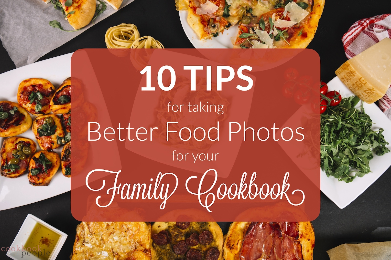 Dishes on table overlaid with text: 10 Tips for Taking Better Food Photos for Your Family Cookbook