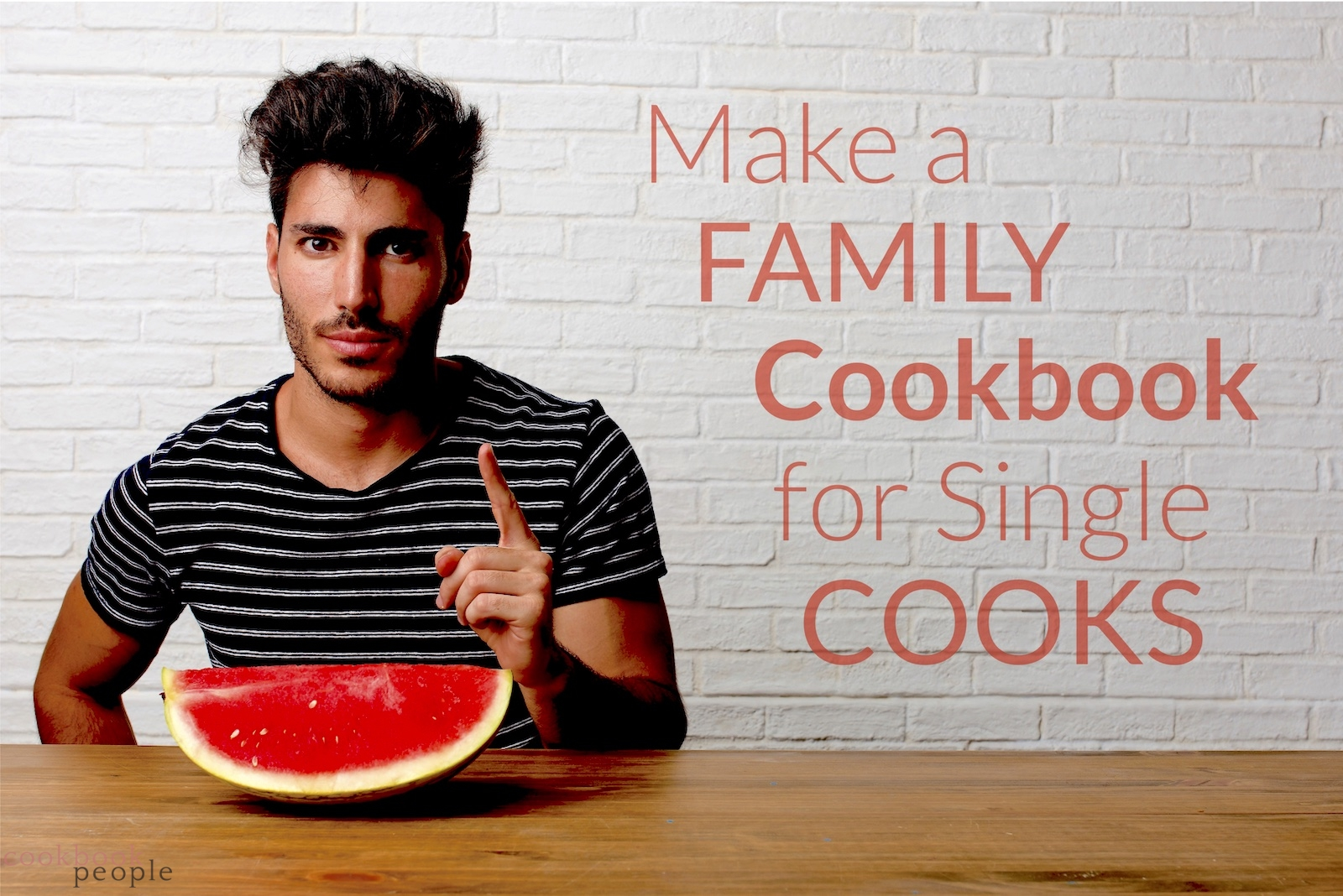 young man with watermelon slice + text: Make a Family Cookbook for Single Cooks