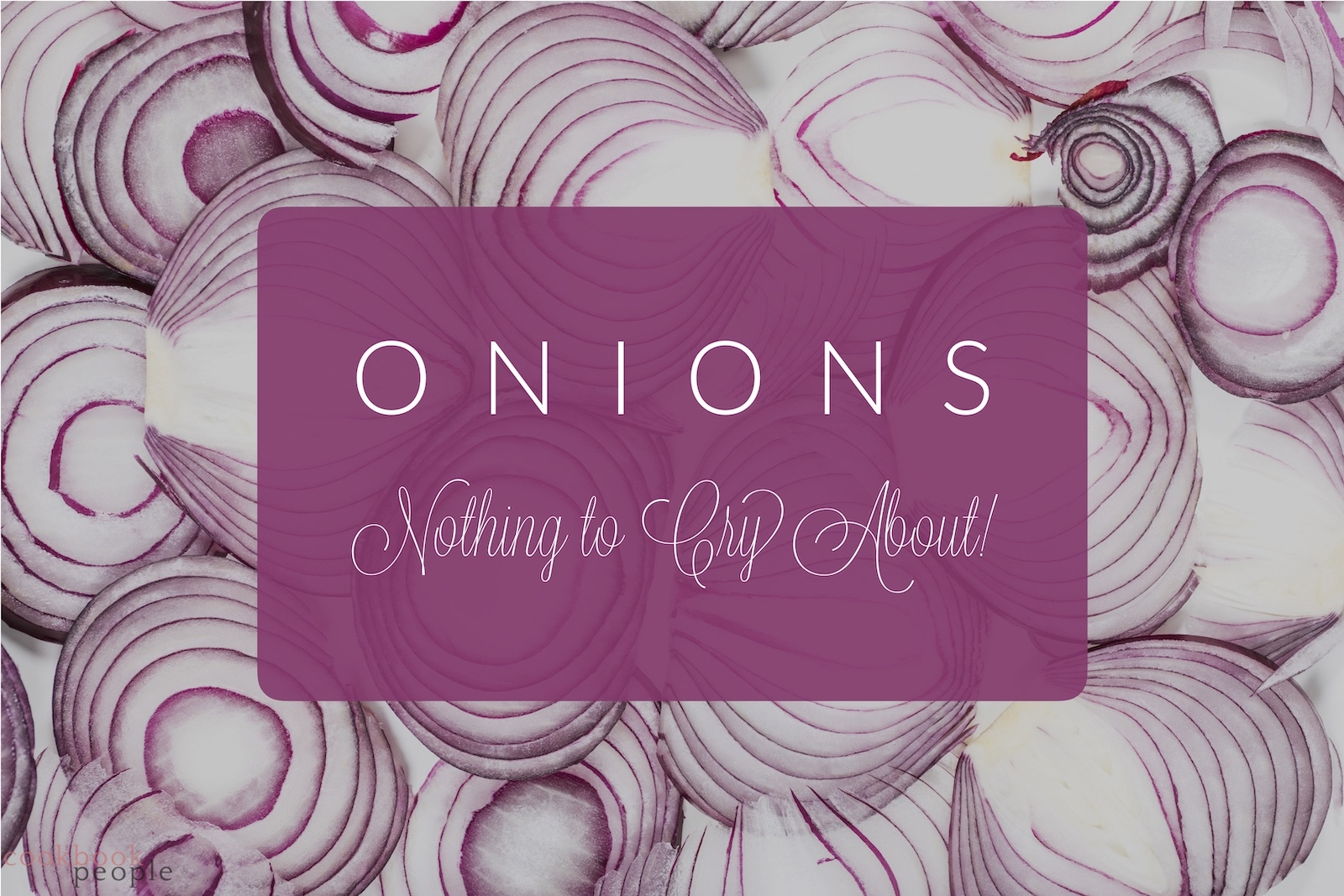 "Slices of red onions overlaid with text ""Onions, nothing to cry about"""