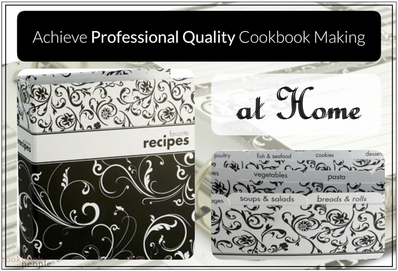 Cookbook People recipe binder and dividers with text: Achieved Professional Quality Cookbook Making at Home