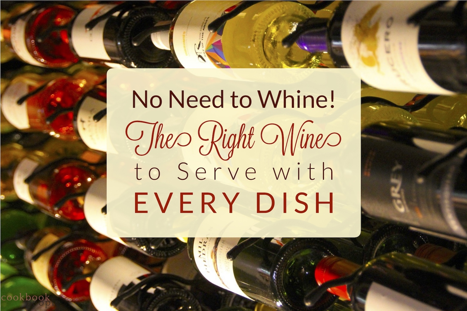 Wine rack of different types of wine with text: No Need to Whine! The Right Wine to Serve with Every Dish