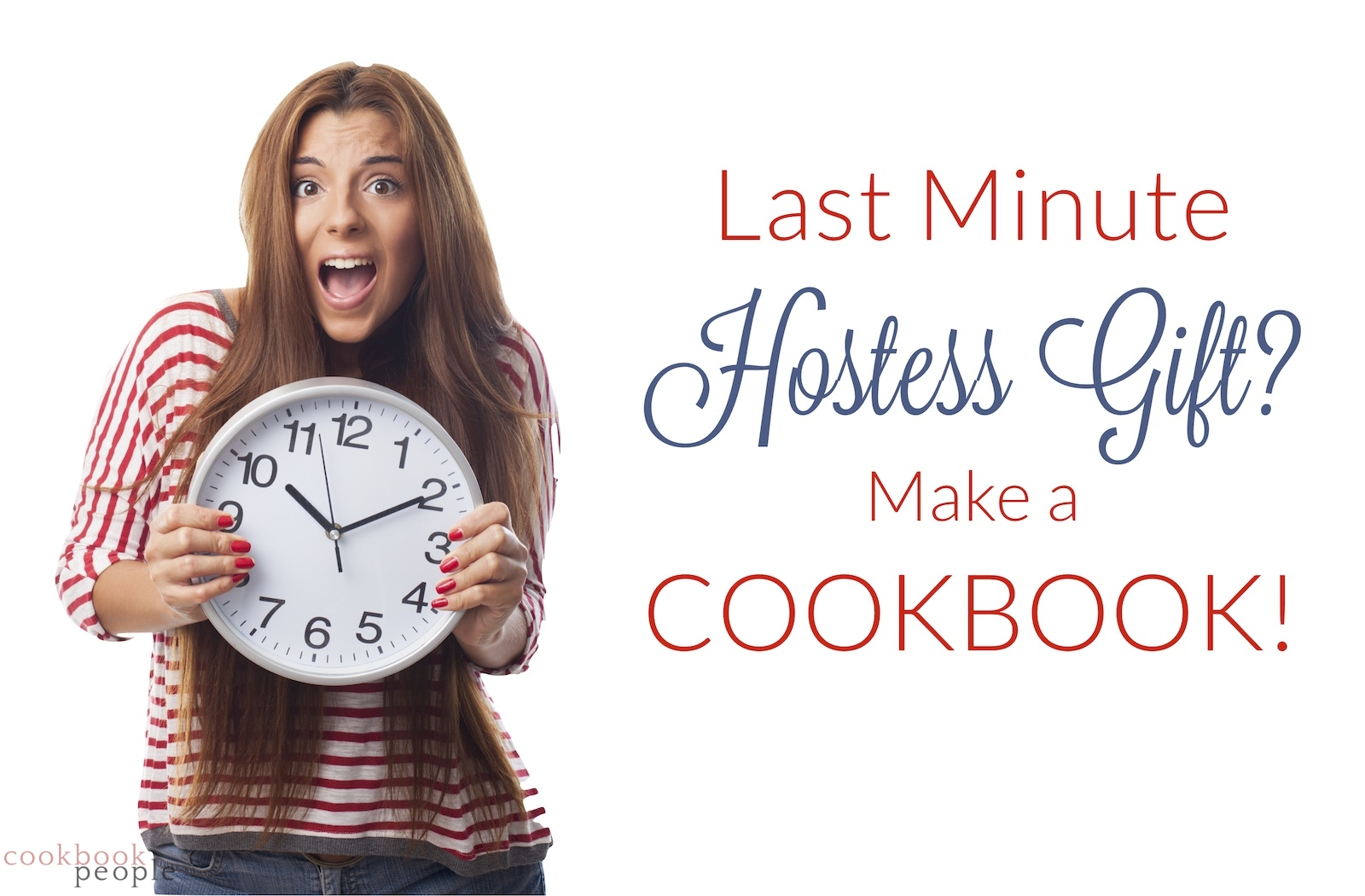 Panic-stricken woman in stripy tshirt holding clock + title: Last Minute Hostess Gift? Make a Cookbook!