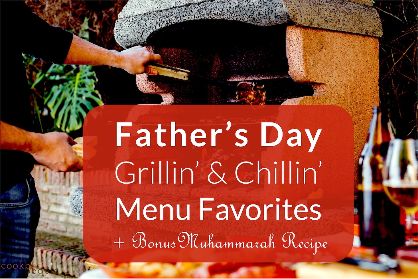 "Guy grilling on BBQ with text: ""Father's Day Grillin' & Chillin' Menu Favorites + Muhammarah Recipe"""