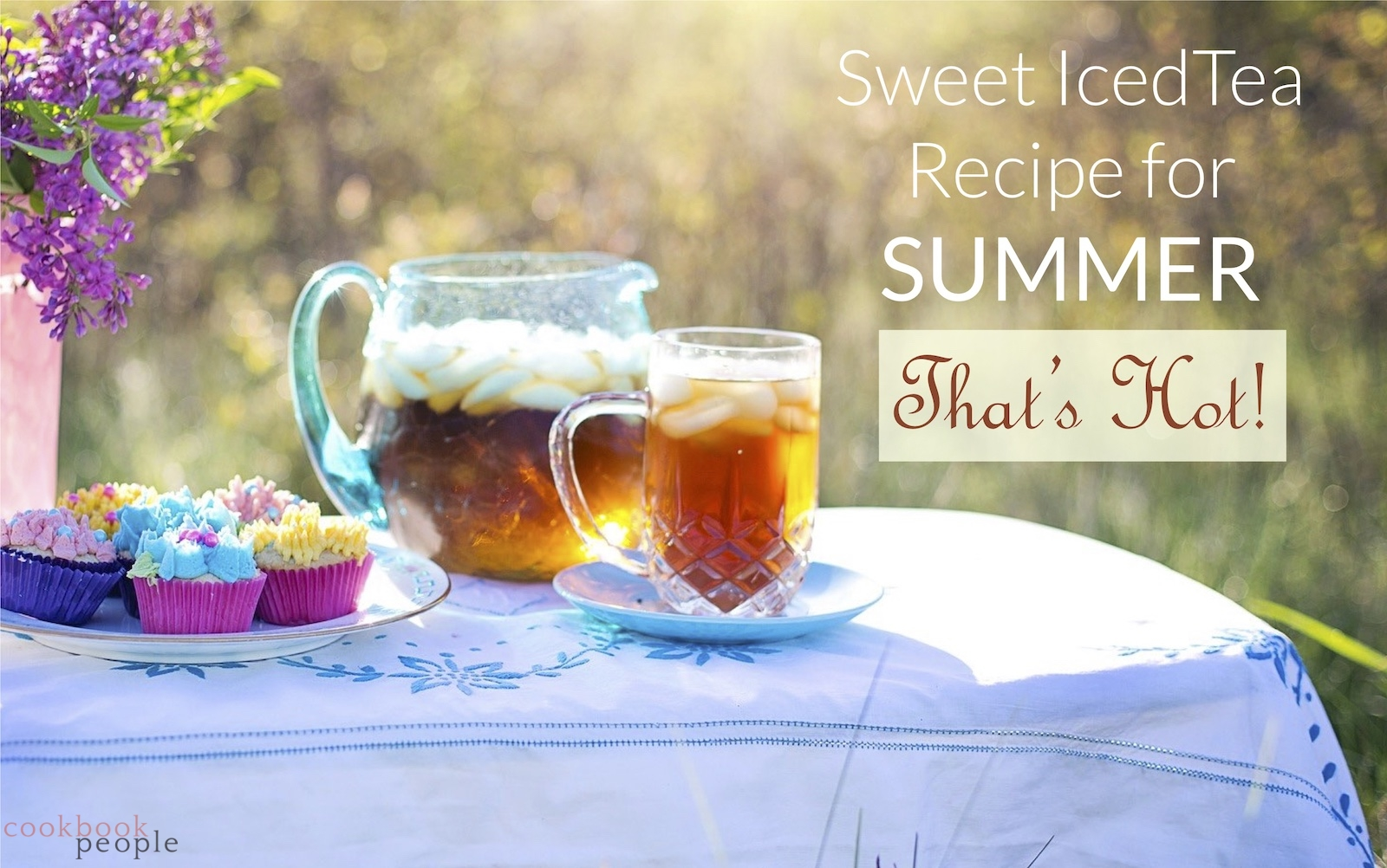Jug of iced tea and glasses on summer table with title: Sweet Iced Tea Recipe for Summer: That's Hot!