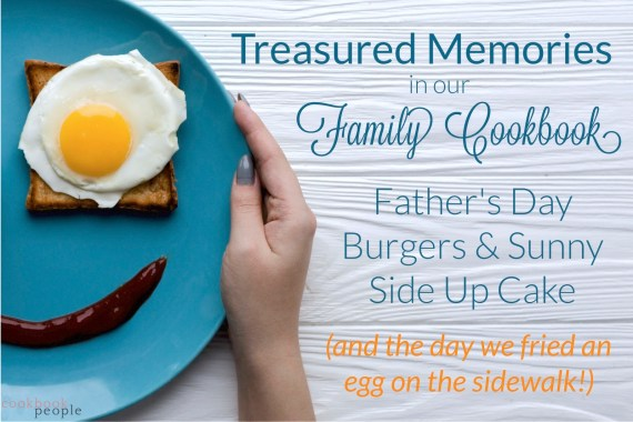 Hand round blue plate with egg eye and chilli smile + title: Treasured Memories in our Family Cookbook: Father's Day Burgers & Sunny Side Up Cake (and the day we fried an egg on the sidewalk!)