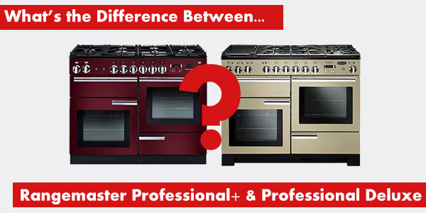 What's the difference between a Rangemaster Professional Plus and a Rangemaster Professional Deluxe Range Cooker