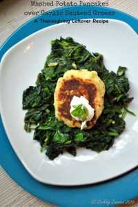 Mashed Potato Pancakes over Garlic Sautéed Greens – Thanksgiving Leftover Recipe