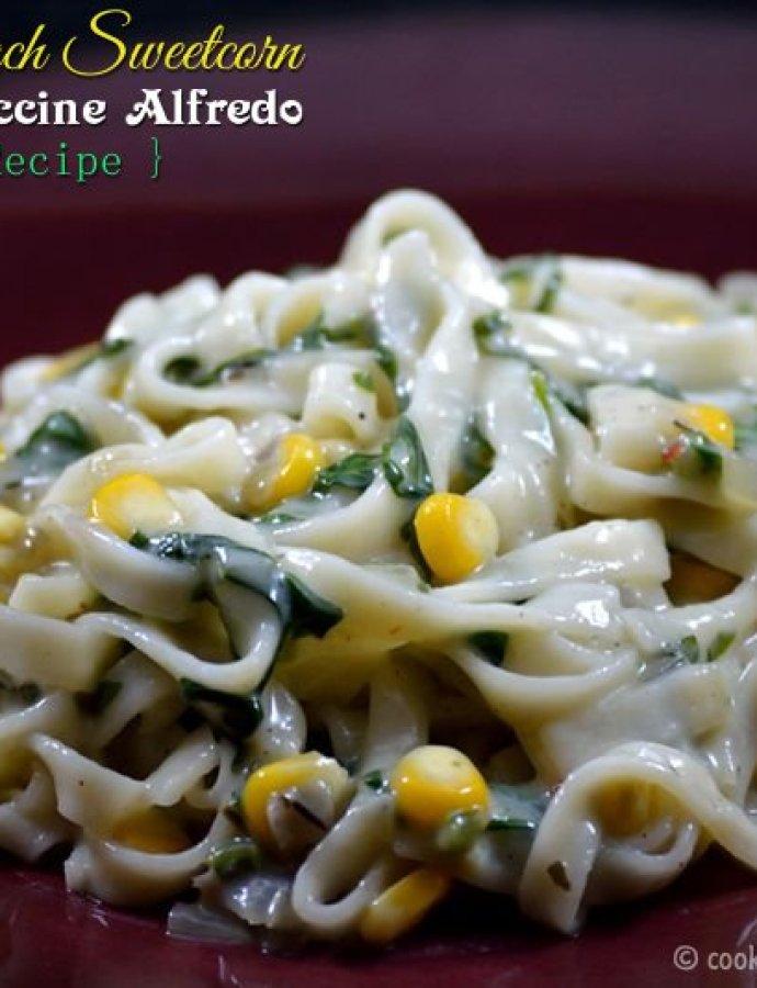 Creamy Spinach Sweetcorn Fettuccine Alfredo | Low Calorie Recipe